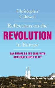 Christopher Caldwell's 'The Revolution in Europe: Can Europe be the Same with Different People in it?'